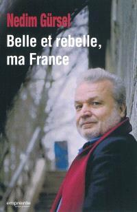 Belle et rebelle, ma France : récits de voyages (1992-2010)