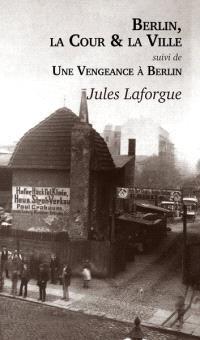 Berlin, la cour et la ville; Suivi de Une vengeance à Berlin