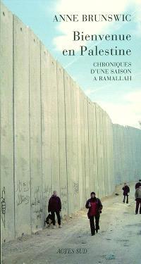 Bienvenue en Palestine : chroniques d'une saison à Ramallah