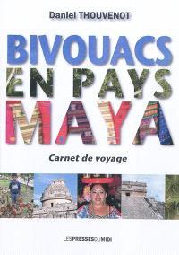 Bivouacs en pays maya : carnet de voyage