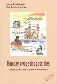 Bombay, rivage des possibles : carnets de voyage dans la planète altermondialiste