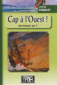 Cap à l'Ouest ! : les héros de la mer au temps de l'Invincible Armada