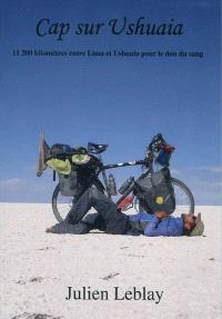 Cap sur Ushuaia : 11.220 kilomètres en Amérique du Sud pour le don du sang