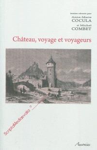 Château, voyage et voyageurs : actes des Rencontres d'archéologie et d'histoire en Périgord les 25, 26 et 27 septembre 2009