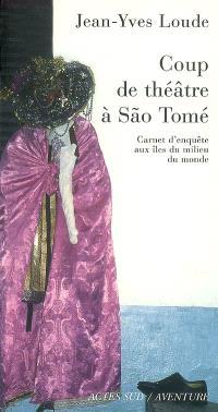 Coup de théâtre à Sao Tomé : carnet d'enquête aux îles du milieu du monde