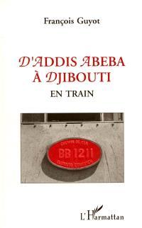 D'Addis Abeba à Djibouti en train : Djibouti be babour