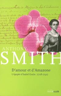 D'amour et d'Amazone : l'épopée d'Isabel Godin : 1728-1792