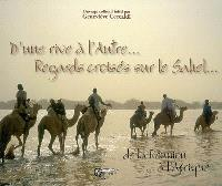 D'une rive à l'autre... : regards croisés sur le Sahel... : de la Réunion... à l'Afrique