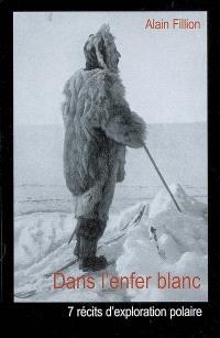 Dans l'enfer blanc : 7 récits d'exploration polaire