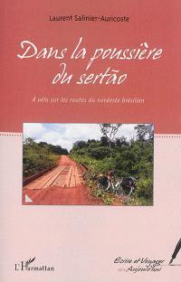 Dans la poussière du sertao : à vélo sur les routes du Nordeste brésilien