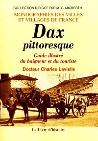 Dax pittoresque : guide illustré du baigneur et du touriste
