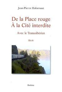 De la place Rouge à la Cité interdite : avec le Transsibérien : récit