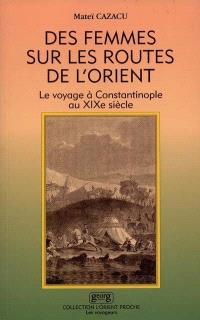 Des femmes sur les routes d'Orient : le voyage à Constantinople au XIXe siècle