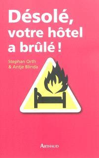 Désolé, votre hôtel a brûlé ! : histoires de vacances