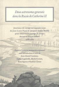 Deux astronomes genevois dans la Russie de Catherine II : journaux de voyage en Laponie russe de Jean-Louis Pictet et Jacques-André Mallet pour observer le passage de Vénus devant le disque solaire, 1768-1769