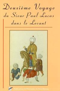 Deuxième voyage du sieur Paul Lucas dans le Levant : octobre 1704-septembre 1708