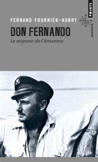 Don Fernando : le seigneur de l'Amazone