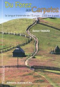 Du Forez aux Carpates : la longue traversée de l'Europe, 2.300 kilomètres à pied