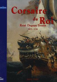 Duguay-Trouin, corsaire du roi