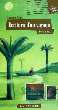 Ecriture d'un voyage : Guyane, Brésil, Pérou, Bolivie, Argentine