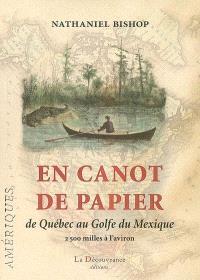 En canot de papier : de Québec au golfe du Mexique, 2.500 milles à l'aviron
