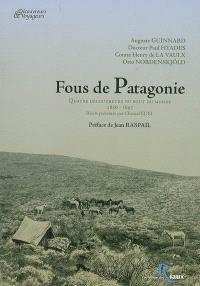 Fous de Patagonie : quatre découvreurs du bout du monde, 1856-1897