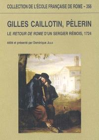 Gilles Caillotin, pèlerin : le Retour de Rome d'un sergier rémois, 1724