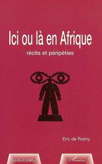 Ici ou là en Afrique : récits et péripéties