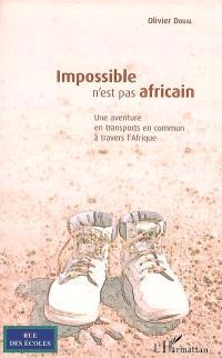 Impossible n'est pas africain : une aventure en transports en commun à travers l'Afrique