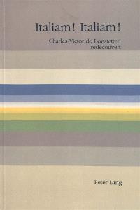 Italiam ! Italiam ! : Charles-Victor de Bonstetten redécouvert