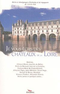 Je vous écris des châteaux de la Loire : récits et témoignages d'écrivains et de voyageurs de 1534 à 1930