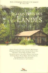 Je vous écris des Landes : récits et témoignages d'écrivains et de voyageurs de 1139 à 1930