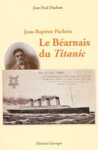 Jean-Baptiste Pachera : le Béarnais du Titanic