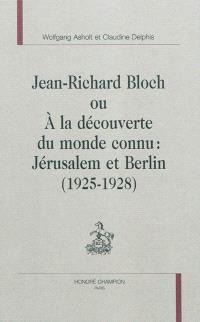 Jean-Richard Bloch ou A la découverte du monde inconnu : Jérusalem et Berlin (1925-1928)