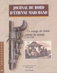 Journal de bord d'Etienne Marchand : le voyage du Solide autour du monde (1790-1792)