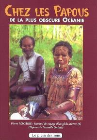 Journal de voyage d'un globe-trotter : Honduras, Nicaragua, Costa Rica, Colombie, Equateur. Volume 6, Chez les Papous de la plus obscure Océanie : Papouasie Nouvelle-Guinée