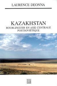 Kazakhstan : bourlinguer en Asie centrale postsoviétique