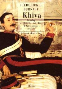 Khiva : au galop vers les cités interdites d'Asie centrale, 1875-1876
