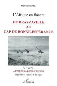 L'Afrique en flânant, de Brazzaville au cap de Bonne-Espérance : en 1960-1961, à l'ère de la décolonisation