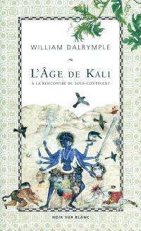 L'âge de Kali : à la rencontre du sous-continent
