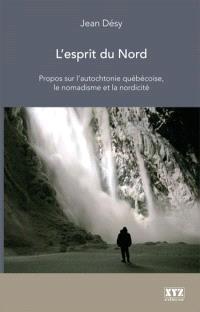 L'esprit du Nord  : propos sur l'autochtonie québécoise, le nomadisme et la nordicité