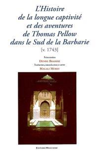 L'histoire de la longue captivité et des aventures de Thomas Pellow dans le sud de la Barbarie : avec le récit de sa capture à l'âge de onze ans par deux corsaires de Salé et de son voyage à Mequinez...