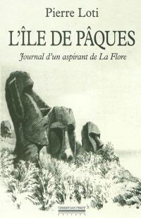 L'île de Pâques : journal d'un aspirant de la Flore; Précédé de Journal intime (3-8 janvier 1872)