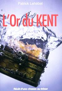 L'or du Kent : récit d'une chasse au trésor