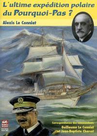 L'ultime expédition polaire du Pourquoi-Pas ? : correspondances, commandant Guillaume Le Conniat, commandant Jean-Baptiste Charcot