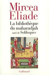 La bibliothèque du maharadjah; Suivi de Soliloques