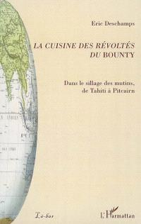 La cuisine des révoltés du Bounty : dans le sillage des mutins, de Tahiti à Pitcairn
