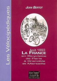 La France en bicyclette : étapes d'un touriste de Paris à Grenoble et Marseille : août 1893