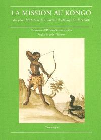 La mission au Kongo des pères Michelangelo Guattini & Diogini Carli : 1668