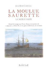 La moulue saurette : la morue salée : journal de voyage aux Terres-Neuves du marinier dit Ageasson, Petite Pie, né en 1500 à Chatressac sur la Seudre